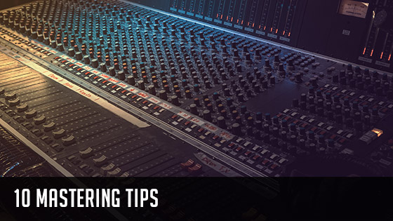 10 Mastering tips for music producers