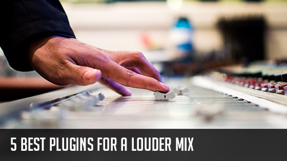 The 5 best plugins for a louder mix